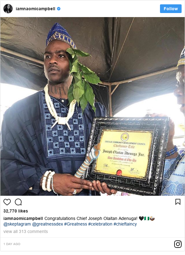 Instagram post by iamnaomicampbell: Congratulations Chief Joseph Olaitan Adenuga! 🖤🇳🇬🦅 @skeptagram @greatnessdex #Greatness #celebration #chieftaincy