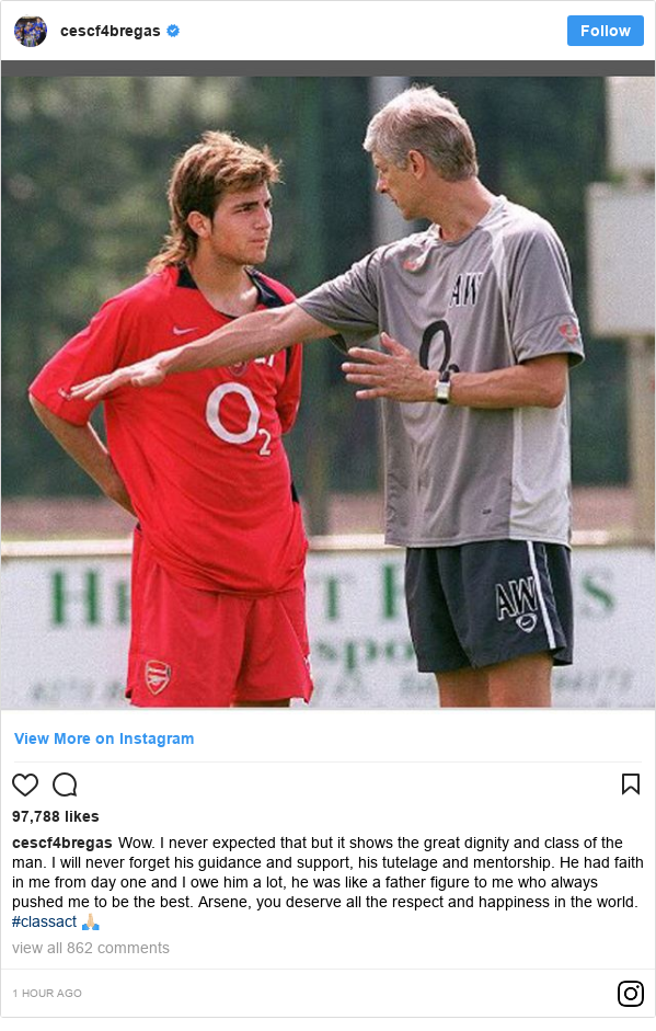 Instagram post by cescf4bregas: Wow. I never expected that but it shows the great dignity and class of the man. I will never forget his guidance and support, his tutelage and mentorship. He had faith in me from day one and I owe him a lot, he was like a father figure to me who always pushed me to be the best. Arsene, you deserve all the respect and happiness in the world. #classact 🙏🏻