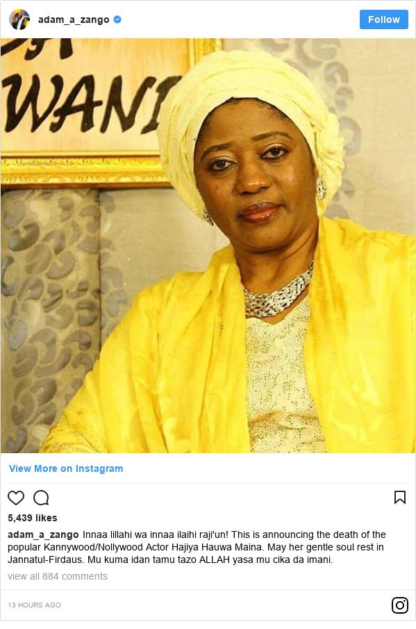 Instagram wallafa daga adam_a_zango: Innaa lillahi wa innaa ilaihi raji'un! This is announcing the death of the popular Kannywood/Nollywood Actor Hajiya Hauwa Maina. May her gentle soul rest in Jannatul-Firdaus.  Mu kuma idan tamu tazo ALLAH yasa mu cika da imani.