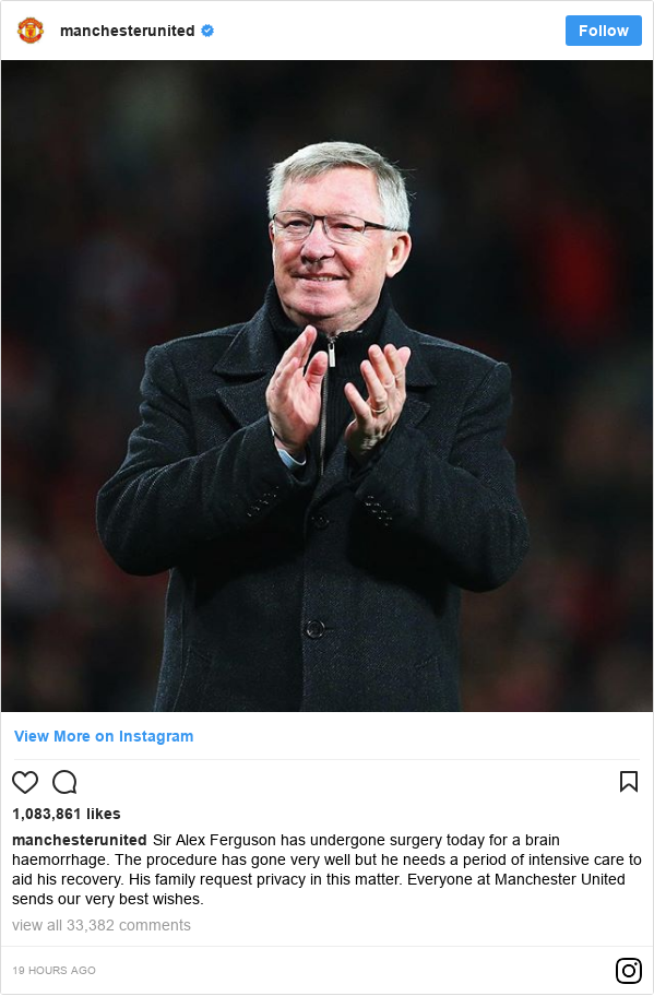 Instagram post by manchesterunited: Sir Alex Ferguson has undergone surgery today for a brain haemorrhage. The procedure has gone very well but he needs a period of intensive care to aid his recovery. His family request privacy in this matter. Everyone at Manchester United sends our very best wishes.