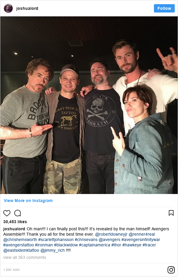 Instagram post by joshualord: Oh man!!! I can finally post this!!! It's revealed by the man himself! Avengers Assemble!!! Thank you all for the best time ever. @robertdowneyjr @renner4real @chrishemsworth #scarlettjohansson #chrisevans @avengers #avengersinfinitywar #avengerstattoo #ironman #blackwidow #captainamerica #thor #hawkeye #tracer @eastsideinktattoo @jimmy_rich !!!!