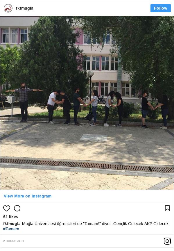 """Instagram post by fkfmugla: Muğla Üniversitesi öğrencileri de """"Tamam!"""" diyor.  Gençlik Gelecek AKP Gidecek!  #Tamam"""