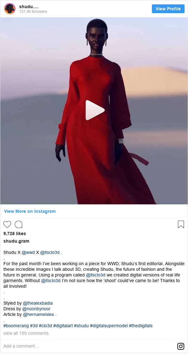 Instagram post by shudu.gram: Shudu X @wwd X @itsclo3d ..For the past month I've been working on a piece for WWD; Shudu's first editorial. Alongside these incredible images I talk about 3D, creating Shudu, the future of fashion and the future in general. Using a program called @itsclo3d we created digital versions of real life garments. Without @itsclo3d I'm not sure how the 'shoot' could've came to be! Thanks to all involved!..Styled by @thealexbadia Dress by @noonbynoor Article by @hernameislex ..#boomerang #3d #clo3d #digitalart #shudu #digitalsupermodel #thediigitals