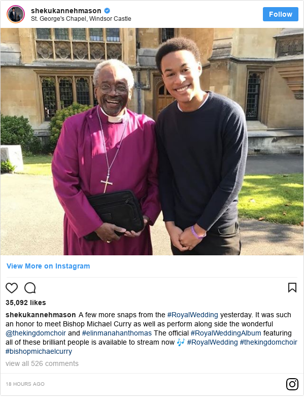 Instagram post by shekukannehmason: A few more snaps from the #RoyalWedding yesterday. It was such an honor to meet Bishop Michael Curry as well as perform along side the wonderful @thekingdomchoir and #elinmanahanthomas  The official #RoyalWeddingAlbum featuring all of these brilliant people is available to stream now 🎶  #RoyalWedding #thekingdomchoir #bishopmichaelcurry