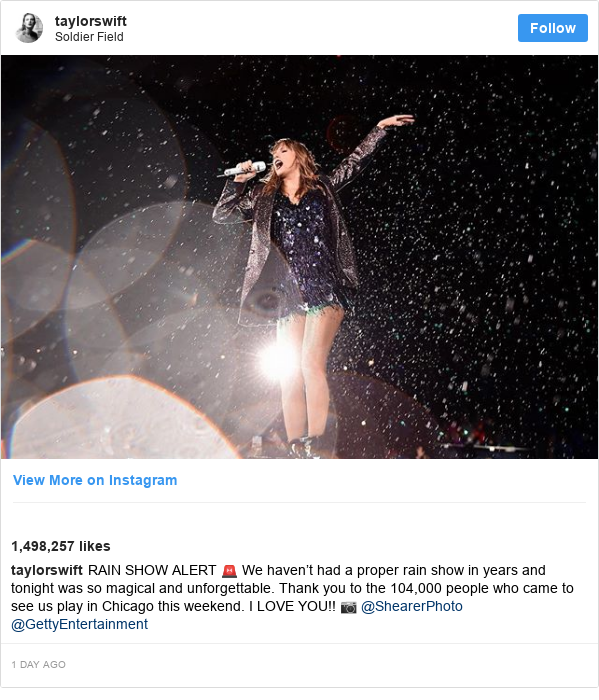 Instagram post by taylorswift: RAIN SHOW ALERT 🚨 We haven't had a proper rain show in years and tonight was so magical and unforgettable. Thank you to the 104,000 people who came to see us play in Chicago this weekend. I LOVE YOU!! 📷 @ShearerPhoto @GettyEntertainment