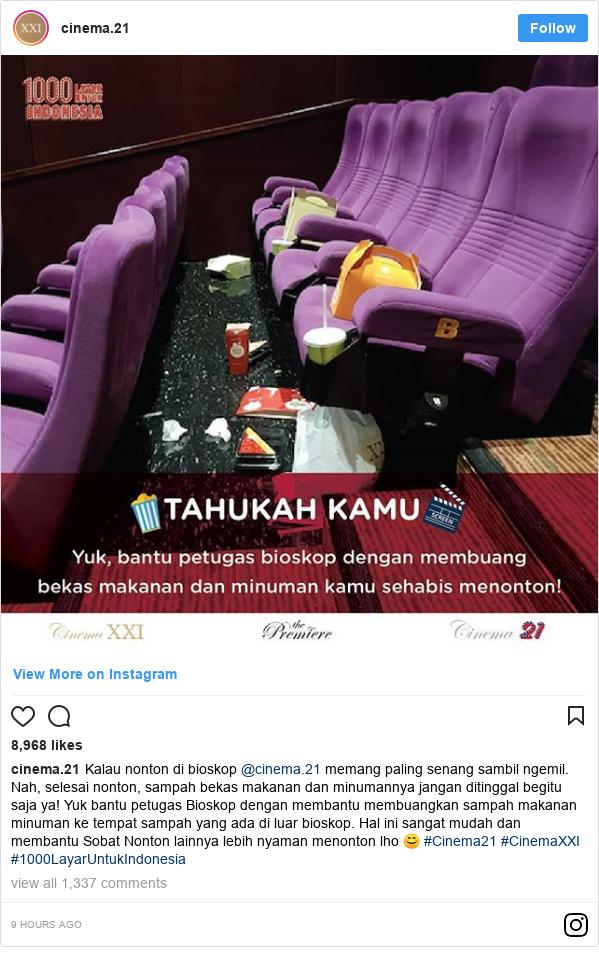 Instagram pesan oleh cinema.21: Kalau nonton di bioskop @cinema.21 memang paling senang sambil ngemil. Nah, selesai nonton, sampah bekas makanan dan minumannya jangan ditinggal begitu saja ya!  Yuk bantu petugas Bioskop dengan membantu membuangkan sampah makanan minuman ke tempat sampah yang ada di luar bioskop. Hal ini sangat mudah dan membantu Sobat Nonton lainnya lebih nyaman menonton lho 😊  #Cinema21 #CinemaXXI #1000LayarUntukIndonesia