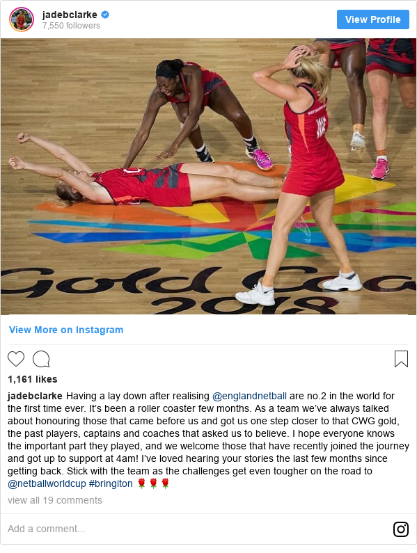 Instagram post by jadebclarke: Having a lay down after realising @englandnetball are no.2 in the world for the first time ever.  It's been a roller coaster few months. As a team we've always talked about honouring those that came before us and got us one step closer to that CWG gold, the past players, captains and coaches that asked us to believe. I hope everyone knows the important part they played, and we welcome those that have recently joined the journey and got up to support at 4am! I've loved hearing your stories the last few months since getting back. Stick with the team as the challenges get even tougher on the road to @netballworldcup #bringiton 🌹🌹🌹