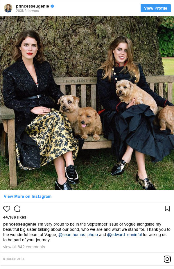 Instagram post by princesseugenie: I'm very proud to be in the September issue of Vogue alongside my beautiful big sister talking about our bond, who we are and what we stand for. Thank you to the wonderful team at Vogue, @seanthomas_photo and @edward_enninful for asking us to be part of your journey.