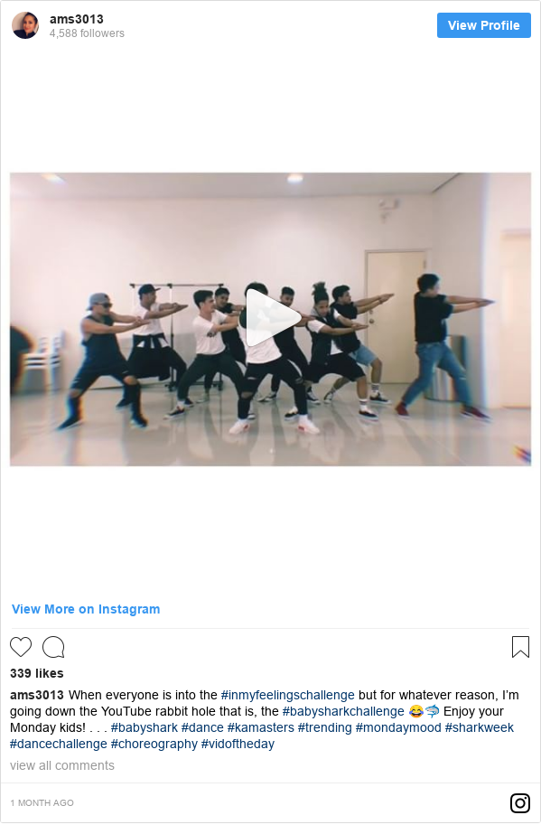Instagram post by ams3013: When everyone is into the #inmyfeelingschallenge but for whatever reason, I'm going down the YouTube rabbit hole that is, the #babysharkchallenge 😂🦈 Enjoy your Monday kids! . . . #babyshark #dance #kamasters #trending #mondaymood #sharkweek #dancechallenge #choreography #vidoftheday