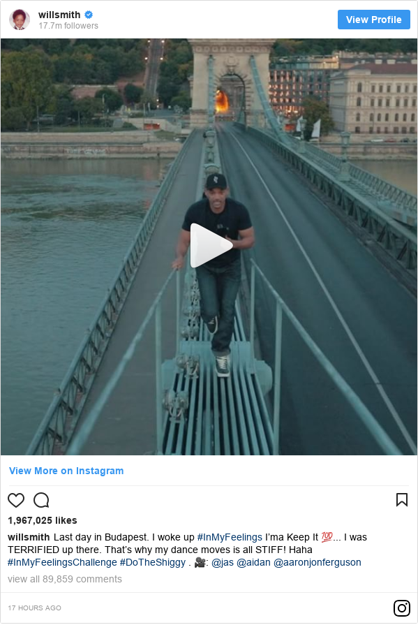 Instagram post by willsmith: Last day in Budapest.  I woke up #InMyFeelings  I'ma Keep It 💯... I was TERRIFIED up there.  That's why my dance moves is all STIFF!  Haha #InMyFeelingsChallenge #DoTheShiggy . 🎥  @jas @aidan @aaronjonferguson