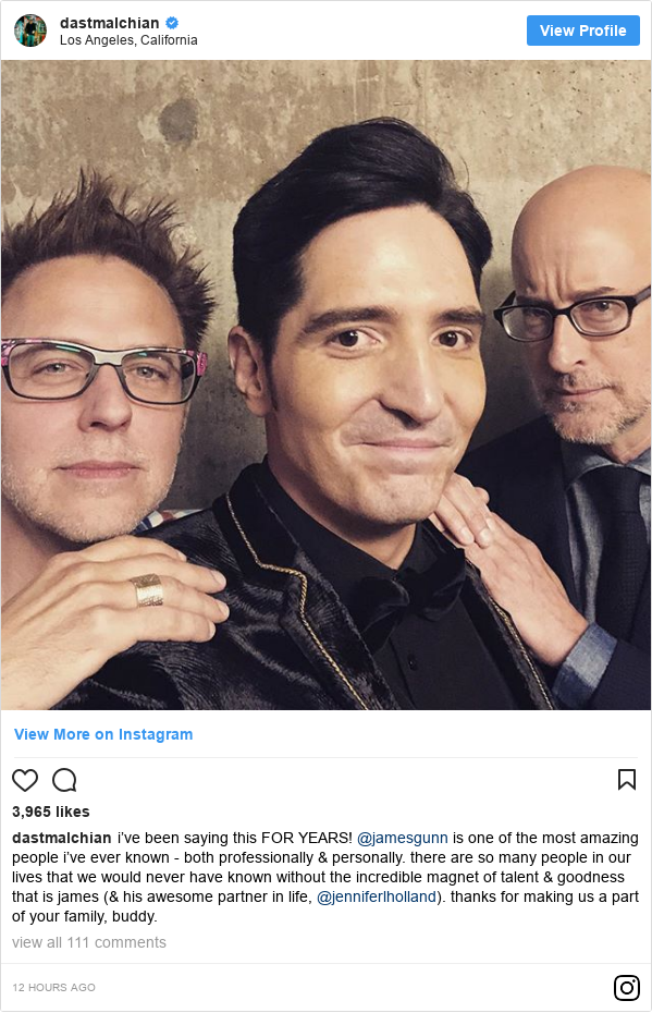 Instagram post by dastmalchian: i've been saying this FOR YEARS! @jamesgunn is one of the most amazing people i've ever known - both professionally & personally. there are so many people in our lives that we would never have known without the incredible magnet of talent & goodness that is james (& his awesome partner in life, @jenniferlholland). thanks for making us a part of your family, buddy.