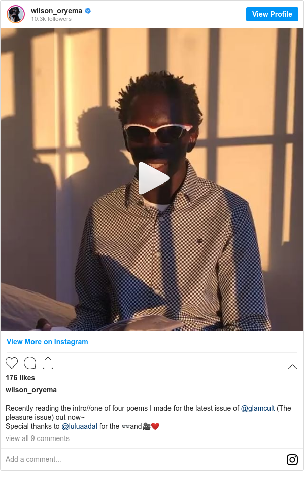 Instagram post by wilson_oryema: Recently reading the intro//one of four poems I made for the latest issue of @glamcult (The pleasure issue) out now~ Special thanks to @luluaadal for the 👓and🎥❤️