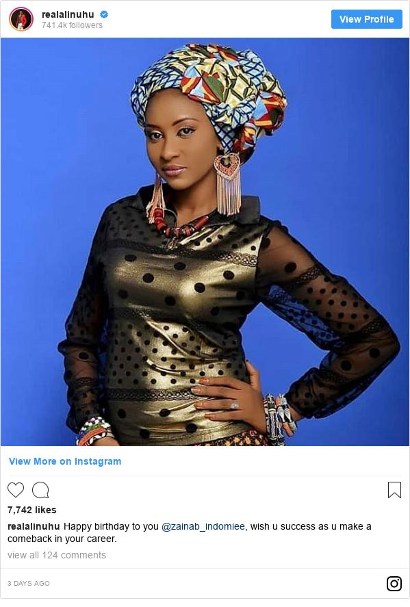 Instagram wallafa daga realalinuhu: Happy birthday to you @zainab_indomiee, wish u success as u make a comeback in your career.