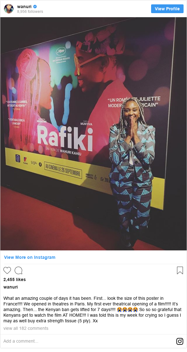 Instagram post by wanuri: What an amazing couple of days it has been. First... look the size of this poster in France!!!! We opened in theatres in Paris. My first ever theatrical opening of a film!!!!! It's amazing. Then... the Kenyan ban gets lifted for 7 days!!!! 😭😭😭😭 So so so grateful that Kenyans get to watch the film AT HOME!!! I was told this is my week for crying so I guess I may as well buy extra strength tissue (5 ply). Xx