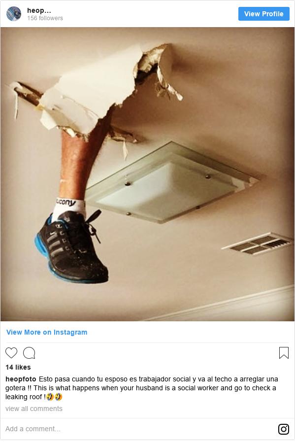Publicación de Instagram por heopfoto: Esto pasa cuando tu esposo es trabajador social y va al techo a arreglar una gotera !! This is what happens when your husband is a social worker and go to check a leaking roof !🤣🤣
