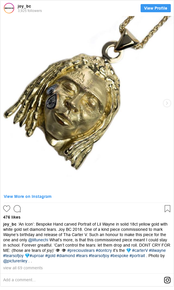 Instagram post by joy_bc: 'An Icon'  Bespoke Hand carved Portrait of Lil Wayne in solid 18ct yellow gold with white gold set diamond tears. Joy BC 2018. One of a kind piece commissioned to mark Wayne's birthday and release of Tha Carter V. Such an honour to make this piece for the one and only @liltunechi  What's more, is that this commissioned  piece meant I could stay in school. Forever greatful. 'Can't control the tears  let them drop and roll. DONT CRY FOR ME  (those are tears of joy)' 👁 👁 #precioustears #dontcry it's the 💎 #carterV #lilwayne #tearsofjoy 💎#uproar #gold #diamond #tears #tearsofjoy #bespoke #portrait . Photo by @pictureriley . .