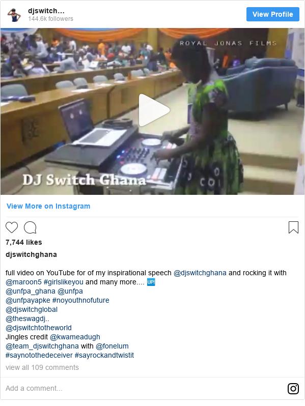 Instagram post by djswitchghana: full video on YouTube for of my inspirational speech @djswitchghana and  rocking it with @maroon5 #girlslikeyou and many more.... 🆙  @unfpa_ghana @unfpa @unfpayapke #noyouthnofuture @djswitchglobal @theswagdj.. @djswitchtotheworld Jingles credit @kwameadugh @team_djswitchghana with @fonelum #saynotothedeceiver #sayrockandtwistit