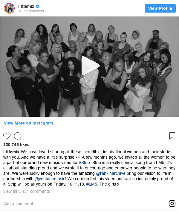 Instagram post by littlemix: We have loved sharing all these incredible, inspirational women and their stories with you. And we have a little surprise 👀 A few months ago, we invited all the women to be a part of our brand new music video for #Strip. Strip is a really special song from LM5, it's all about standing proud and we wrote it to encourage and empower people to be who they are. We were lucky enough to have the amazing @rankinarchive bring our vision to life in partnership with @youtubemusic! We co-directed this video and are so incredibly proud of it, Strip will be all yours on Friday. 16.11.18. #LM5. The girls x