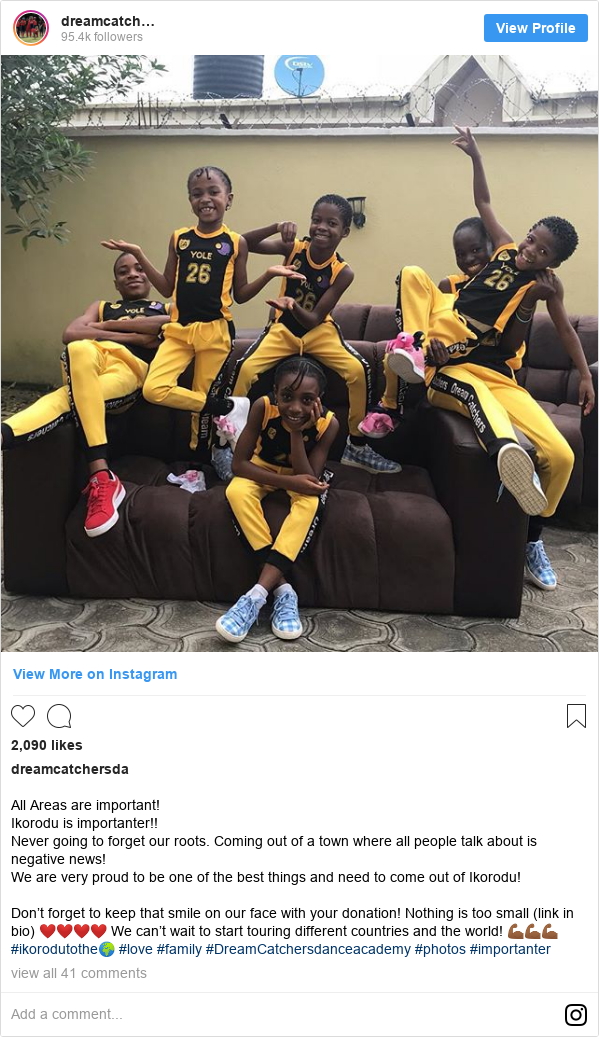 Instagram post by dreamcatchersda: All Areas are important! Ikorodu is importanter!! Never going to forget our roots. Coming out of a town where all people talk about is negative news! We are very proud to be one of the best things and need to come out of Ikorodu!  Don't forget to keep that smile on our face with your donation! Nothing is too small (link in bio) ❤️❤️❤️❤️ We can't wait to start touring different countries and the world! 💪🏾💪🏾💪🏾 #ikorodutothe🌍 #love #family #DreamCatchersdanceacademy #photos #importanter