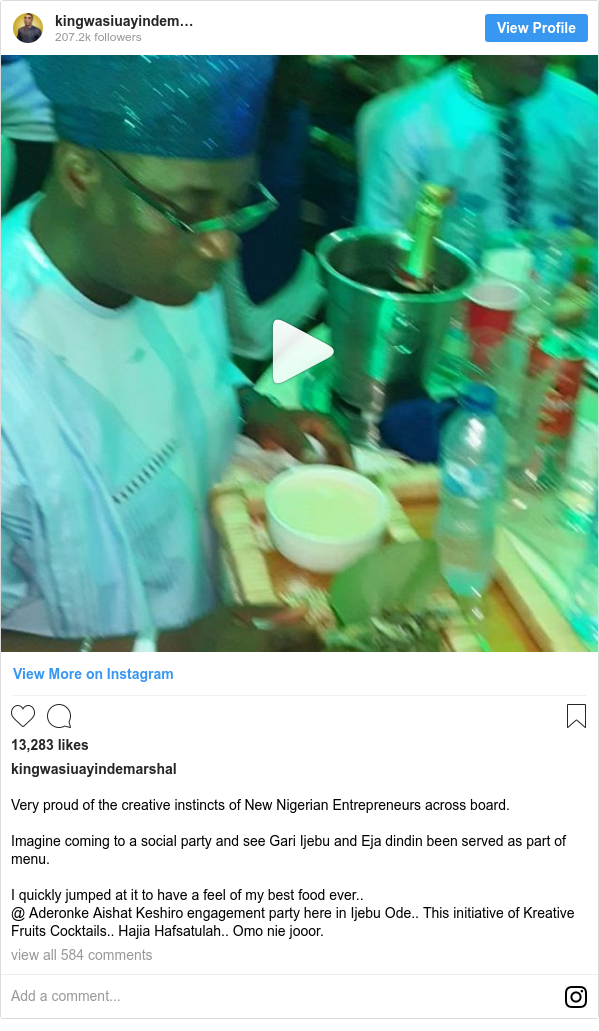 Instagram post by kingwasiuayindemarshal: Very proud of the creative instincts of New Nigerian Entrepreneurs across board.  Imagine coming to a social party and see Gari Ijebu and Eja dindin been served as part of menu.  I quickly jumped at it to have a feel of my best food ever.. @ Aderonke Aishat Keshiro engagement party here in Ijebu Ode.. This initiative of Kreative Fruits Cocktails.. Hajia Hafsatulah.. Omo nie jooor.
