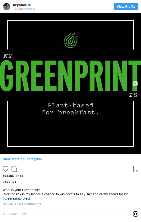 Instagram post by beyonce: What is your Greenprint?  Click the link in my bio for a chance to win tickets to any JAY and/or my shows for life.  #greenprintproject