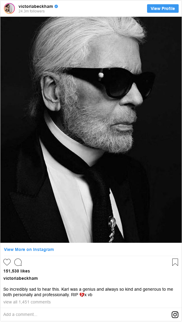 Instagram post by victoriabeckham: So incredibly sad to hear this. Karl was a genius and always so kind and generous to me both personally and professionally. RIP 💔x vb