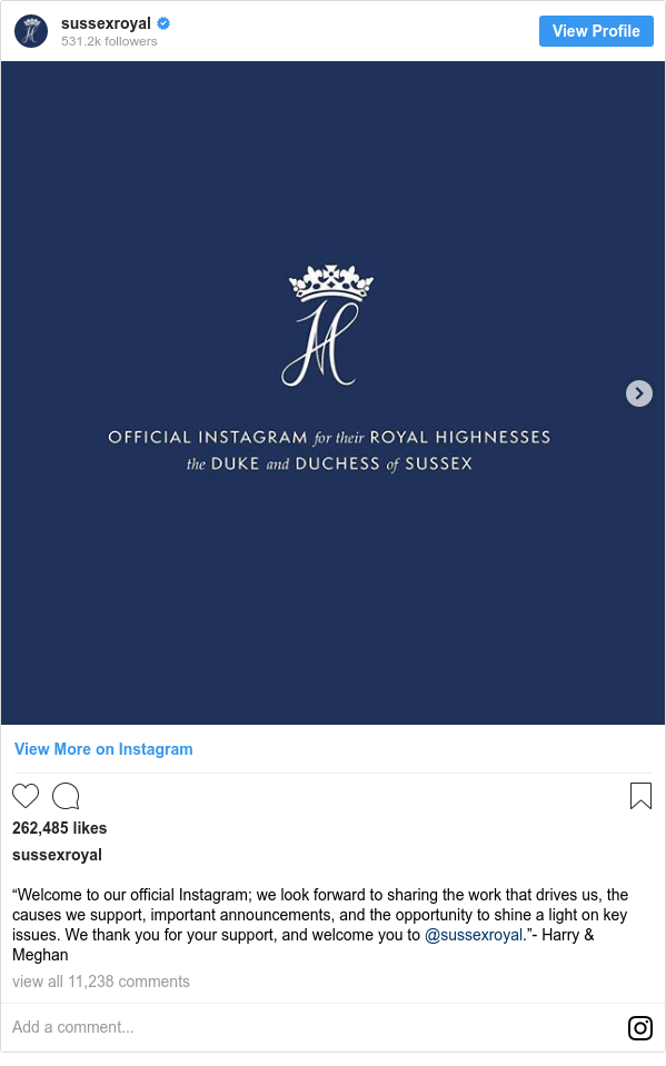 "Instagram post by sussexroyal: ""Welcome to our official Instagram; we look forward to sharing the work that drives us, the causes we support, important announcements, and the opportunity to shine a light on key issues. We thank you for your support, and welcome you to @sussexroyal.""- Harry & Meghan"