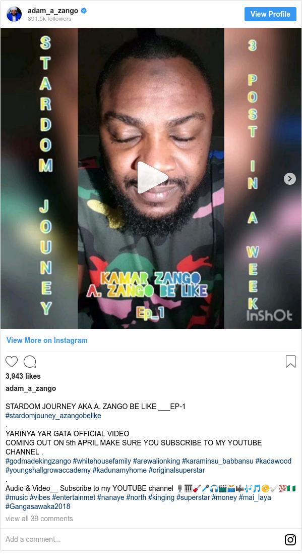 Instagram wallafa daga adam_a_zango: STARDOM JOURNEY AKA A. ZANGO BE LIKE ___EP-1  #stardomjouney_azangobelike . YARINYA YAR GATA OFFICIAL VIDEO  COMING OUT ON 5th APRIL MAKE SURE YOU SUBSCRIBE TO MY YOUTUBE CHANNEL . #godmadekingzango #whitehousefamily #arewalionking #karaminsu_babbansu #kadawood #youngshallgrowaccademy #kadunamyhome #originalsuperstar . Audio & Video__ Subscribe to my YOUTUBE channel 🎙🎹🎸🎤🎧🎬🥁🎼🎶🎵📀✅💯🇳🇬 #music #vibes #entertainmet #nanaye #north #kinging #superstar #money #mai_laya #Gangasawaka2018