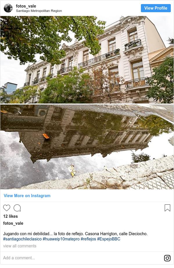 Publicación de Instagram por fotos_vale: Jugando con mi debilidad... la foto de reflejo. Casona Harrigton, calle Dieciocho. #santiagochileclasico #huaweip10matepro #reflejos #EspejoBBC