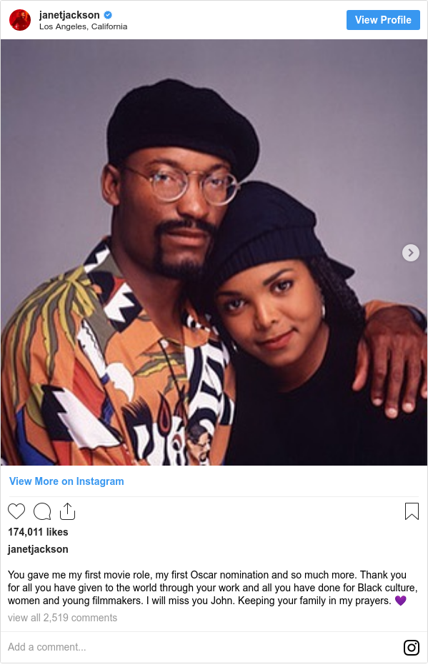 Instagram post by janetjackson: You gave me my first movie role, my first Oscar nomination and so much more. Thank you for all you have given to the world through your work and all you have done for Black culture, women and young filmmakers. I will miss you John. Keeping your family in my prayers. 💜
