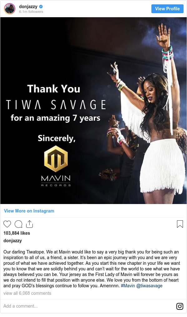 Instagram post by donjazzy: Our darling Tiwatope. We at Mavin would like to say a very big thank you for being such an inspiration to all of us, a friend, a sister. It's been an epic journey with you and we are very proud of what we have achieved together. As you start this new chapter in your life we want you to know that we are solidly behind you and can't wait for the world to see what we have always believed you can be. Your jersey as the First Lady of Mavin will forever be yours as we do not intend to fill that position with anyone else. We love you from the bottom of heart and  pray GOD's blessings continue to follow you. Amennnn. #Mavin @tiwasavage