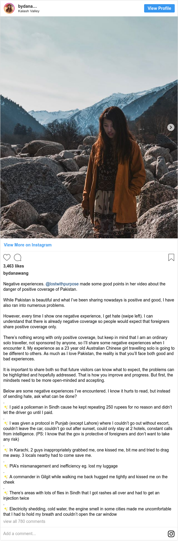 انسٹا گرام پوسٹس bydanawang کے حساب سے: Negative experiences. @lostwithpurpose made some good points in her video about the danger of positive coverage of Pakistan.  While Pakistan is beautiful and what I've been sharing nowadays is positive and good, I have also ran into numerous problems.  However, every time I show one negative experience, I get hate (swipe left). I can understand that there is already negative coverage so people would expect that foreigners share positive coverage only.  There's nothing wrong with only positive coverage, but keep in mind that I am an ordinary solo traveller, not sponsored by anyone, so I'll share some negative experiences when I encounter it. My experience as a 23 year old Australian Chinese girl travelling solo is going to be different to others. As much as I love Pakistan, the reality is that you'll face both good and bad experiences.  It is important to share both so that future visitors can know what to expect, the problems can be highlighted and hopefully addressed. That is how you improve and progress. But first, the mindsets need to be more open-minded and accepting.  Below are some negative experiences I've encountered. I know it hurts to read, but instead of sending hate, ask what can be done? . ✨ I paid a policeman in Sindh cause he kept repeating 250 rupees for no reason and didn't let the driver go until I paid. . ✨ I was given a protocol in Punjab (except Lahore) where I couldn't go out without escort, couldn't leave the car, couldn't go out after sunset, could only stay at 2 hotels, constant calls from intelligence. (PS  I know that the gov is protective of foreigners and don't want to take any risk) . ✨ In Karachi, 2 guys inappropriately grabbed me, one kissed me, bit me and tried to drag me away. 3 locals nearby had to come save me. . ✨ PIA's mismanagement and inefficiency eg. lost my luggage . ✨ A commander in Gilgit while walking me back hugged me tightly and kissed me on the cheek . ✨ There's areas with lots of flies in Sindh that I got rashes all over and had to get an injection twice . ✨ Electricity shedding, cold water, the engine smell in some cities made me uncomfortable that I had to hold my breath and couldn't open the car window