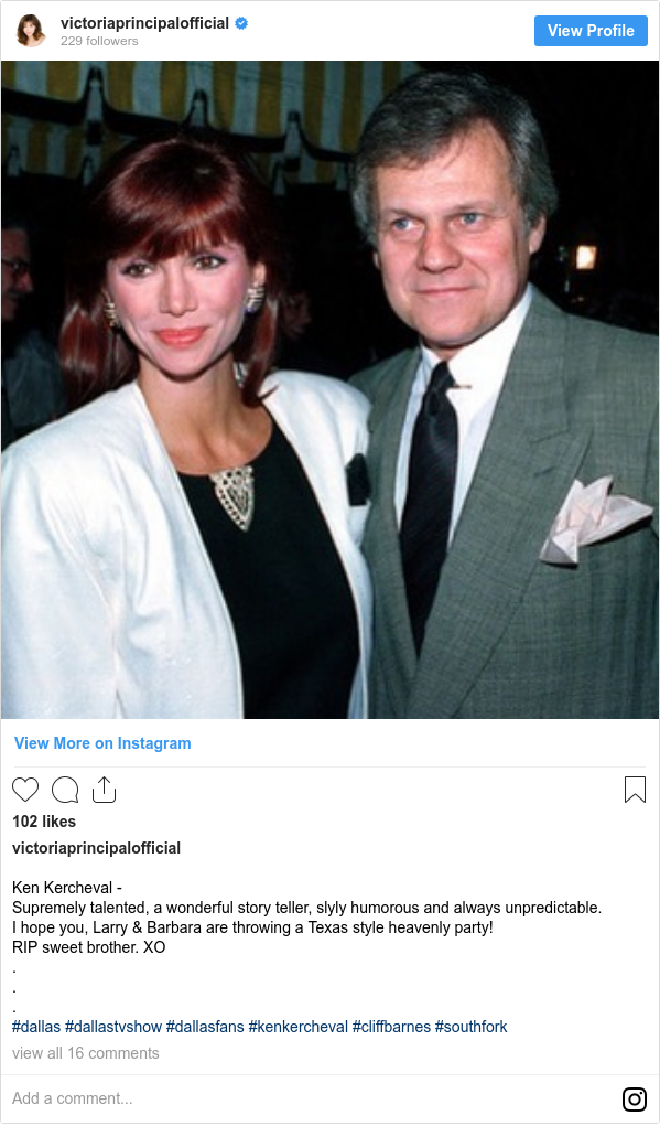Instagram post by victoriaprincipalofficial: Ken Kercheval - Supremely talented, a wonderful story teller, slyly humorous and always unpredictable. I hope you, Larry & Barbara are throwing a Texas style heavenly party! RIP sweet brother. XO . . . #dallas #dallastvshow #dallasfans #kenkercheval #cliffbarnes #southfork