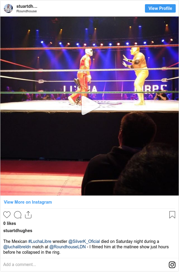 Instagram post by stuartdhughes: The Mexican #LuchaLibre wrestler @SilverK_Oficial died on Saturday night during a @luchalibreldn match at @RoundhouseLDN - I filmed him at the matinee show just hours before he collapsed in the ring.