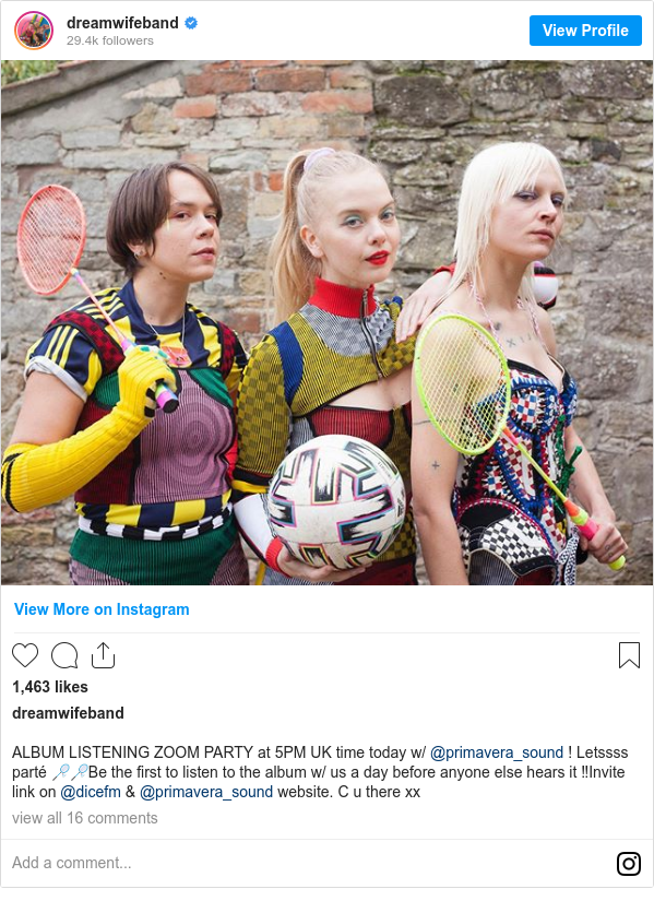 Instagram post by dreamwife: ALBUM LISTENING ZOOM PARTY at 5PM UK time today w/ @primavera_sound ! Letssss parté 🏸🏸Be the first to listen to the album w/ us a day before anyone else hears it ‼️Invite link on @dicefm & @primavera_sound website. C u there xx