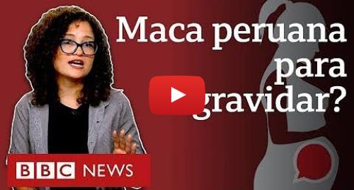 YouTube post de BBC News Brasil: Maca Peruana  BBC revela esquema de vendas de 'kits para engravidar' proibidos