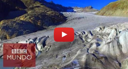 Publicación de Youtube por BBC News Mundo: La impactante velocidad a la que se derriten los glaciares