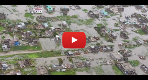 Youtube post by IFRC: Mozambique - Widespread devastation after passage of Cyclone Idai