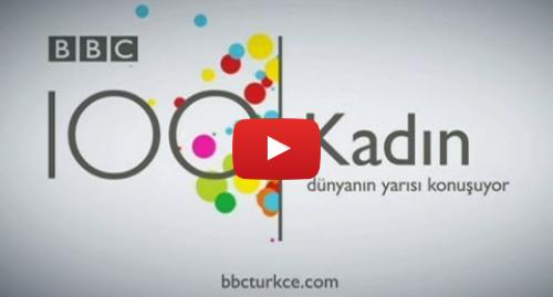 BBC News Türkçe tarafından yapılan Youtube paylaşımı: 100 Kadın  Dünyanın yarısı konuşuyor - BBC TÜRKÇE