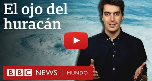 Publicación de Youtube por BBC News Mundo: ¿Por qué hay calma en el ojo de los huracanes?   BBC Mundo