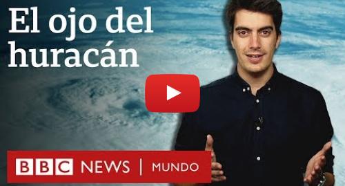Publicación de Youtube por BBC News Mundo: ¿Por qué hay calma en el ojo de los huracanes? | BBC Mundo