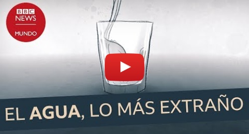 Publicación de Youtube por BBC News Mundo: Por qué el agua es una de las cosas más raras del Universo