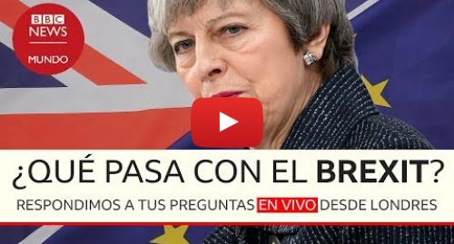 Publicación de Youtube por BBC News Mundo: ¿Qué pasa con el Brexit? - En vivo desde Londres