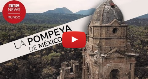 Publicación de Youtube por BBC News Mundo: Cómo el volcán Paricutín sepultó dos pueblos en México