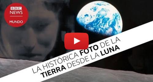 Publicación de Youtube por BBC News Mundo: Apolo 8  la histórica foto que cambio como vemos la Tierra