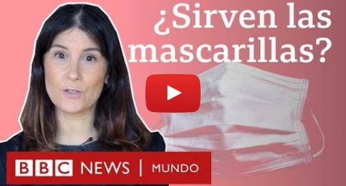 Publicación de Youtube por BBC News Mundo: ¿Sirven las mascarillas para protegerse del coronavirus?   BBC Mundo