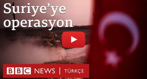 BBC News Türkçe tarafından yapılan Youtube paylaşımı: Barış Pınarı Harekatı  Suriye operasyonunun ayrıntıları