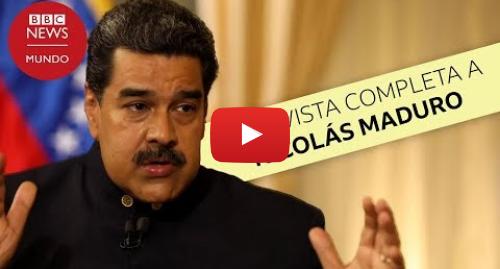 Publicación de Youtube por BBC News Mundo: Entrevista completa a Nicolás Maduro en la BBC