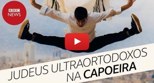 YouTube post de BBC News Brasil: Judeus ultraortodoxos jogam capoeira em Israel