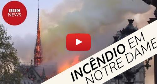 YouTube post de BBC News Brasil: Veja imagens do incêndio que atingiu a catedral de Notre-Dame